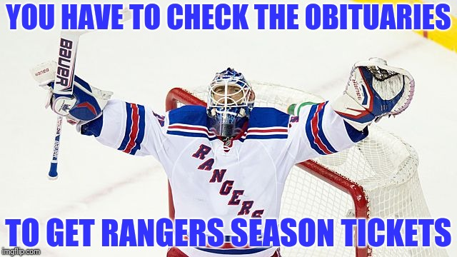 Henrik Lundquist | YOU HAVE TO CHECK THE OBITUARIES TO GET RANGERS SEASON TICKETS | image tagged in henrik lundquist | made w/ Imgflip meme maker