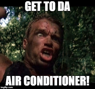 GET TO DA AIR CONDITIONER! | made w/ Imgflip meme maker