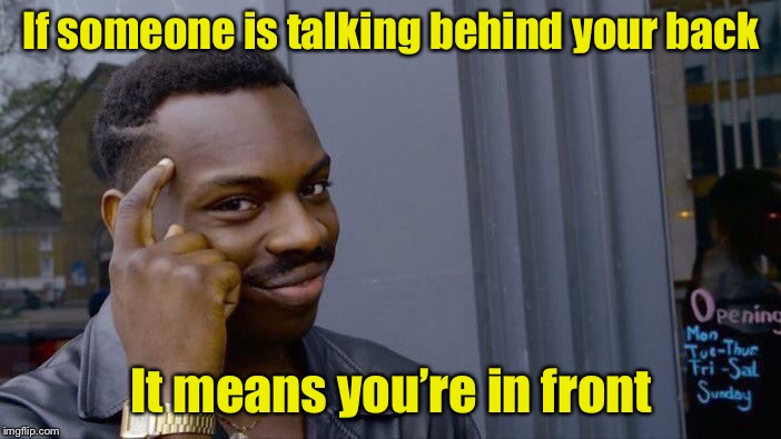 Roll Safe Think About It | If someone is talking behind your back It means you're in front | image tagged in memes,roll safe think about it,talking,bullying | made w/ Imgflip meme maker