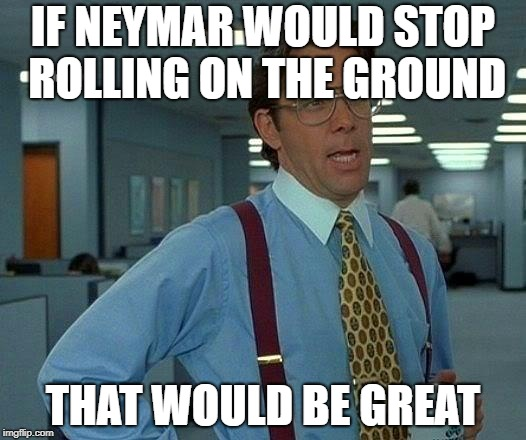 It's getting a bit boring Neymar! | IF NEYMAR WOULD STOP ROLLING ON THE GROUND THAT WOULD BE GREAT | image tagged in memes,that would be great,world cup | made w/ Imgflip meme maker