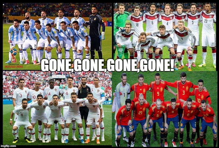 World Cup Favourites  :-) | GONE,GONE,GONE,GONE! | image tagged in world cup | made w/ Imgflip meme maker