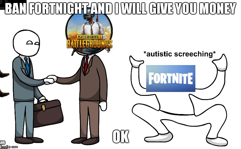 Autistic Screeching | BAN FORTNIGHT AND I WILL GIVE YOU MONEY OK | image tagged in autistic screeching,scumbag | made w/ Imgflip meme maker