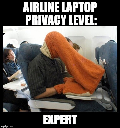 Hmmm...  What's he looking at? | AIRLINE LAPTOP PRIVACY LEVEL: EXPERT | image tagged in funny memes,laptop,airlines,travel,technology,privacy | made w/ Imgflip meme maker