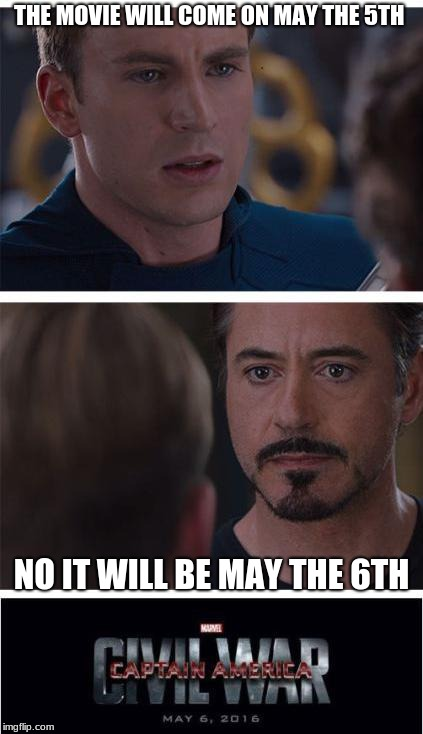 Marvel Civil War 1 Meme | THE MOVIE WILL COME ON MAY THE 5TH NO IT WILL BE MAY THE 6TH | image tagged in memes,marvel civil war 1 | made w/ Imgflip meme maker