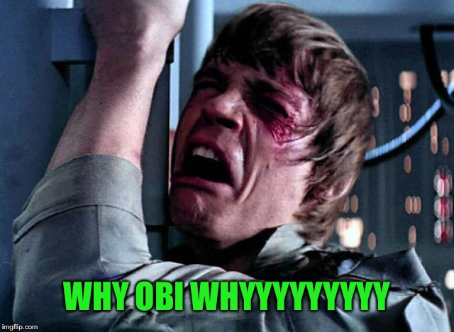 Nooo | WHY OBI WHYYYYYYYYY | image tagged in nooo | made w/ Imgflip meme maker