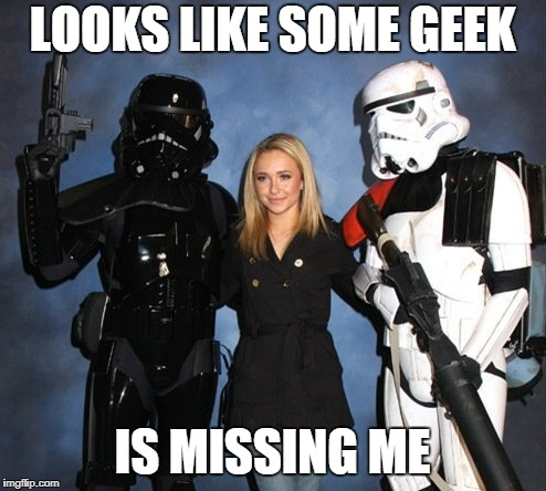 LOOKS LIKE SOME GEEK IS MISSING ME | made w/ Imgflip meme maker