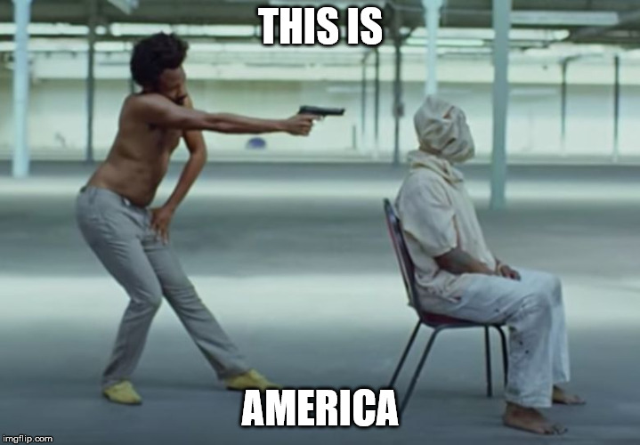 This is America | THIS IS AMERICA | image tagged in this is america | made w/ Imgflip meme maker