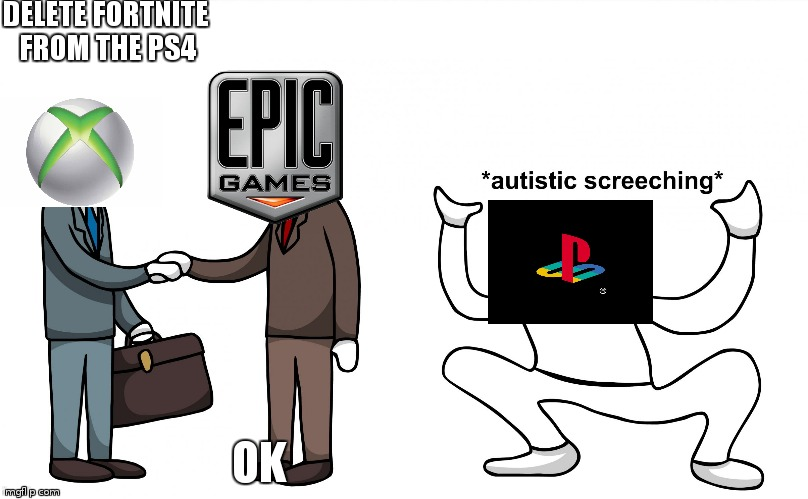 Autistic Screeching | DELETE FORTNITE FROM THE PS4 OK | image tagged in autistic screeching | made w/ Imgflip meme maker