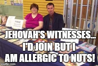 JWBS | JEHOVAH'S WITNESSES... I'D JOIN BUT I AM ALLERGIC TO NUTS! | image tagged in religion,anti-religion,christian,jehovah's witness,jehovas witness squirrel | made w/ Imgflip meme maker