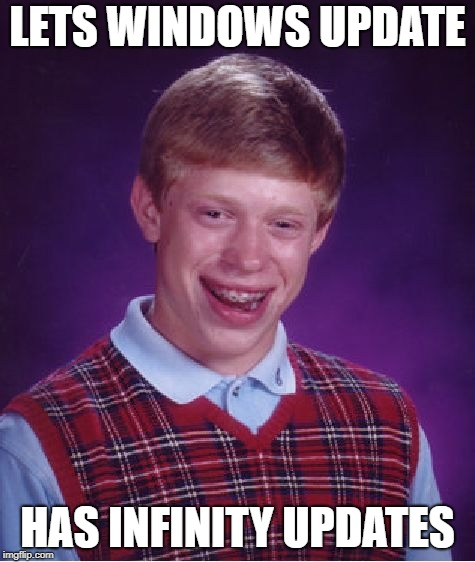 Bad Luck Brian Meme | LETS WINDOWS UPDATE HAS INFINITY UPDATES | image tagged in memes,bad luck brian | made w/ Imgflip meme maker