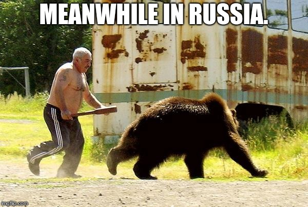 meanwhile in russia |  MEANWHILE IN RUSSIA. | image tagged in meanwhile in russia | made w/ Imgflip meme maker