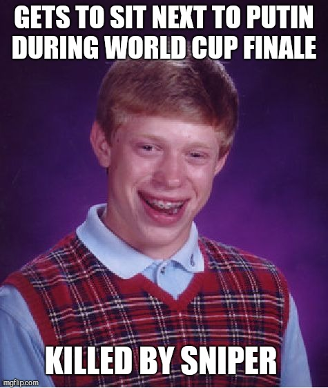 Bad Luck Brian Meme | GETS TO SIT NEXT TO PUTIN DURING WORLD CUP FINALE KILLED BY SNIPER | image tagged in memes,bad luck brian | made w/ Imgflip meme maker
