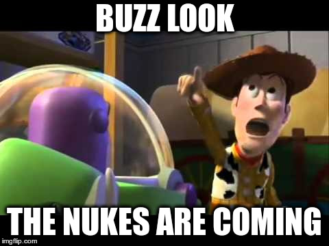 BUZZ LOOK THE NUKES ARE COMING | image tagged in toy story | made w/ Imgflip meme maker