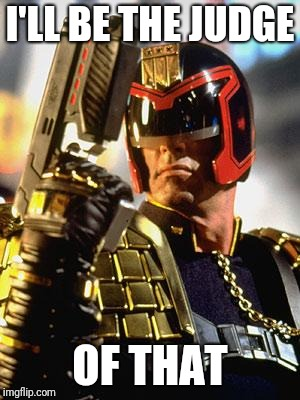 Judge Dredd | I'LL BE THE JUDGE OF THAT | image tagged in judge dredd | made w/ Imgflip meme maker