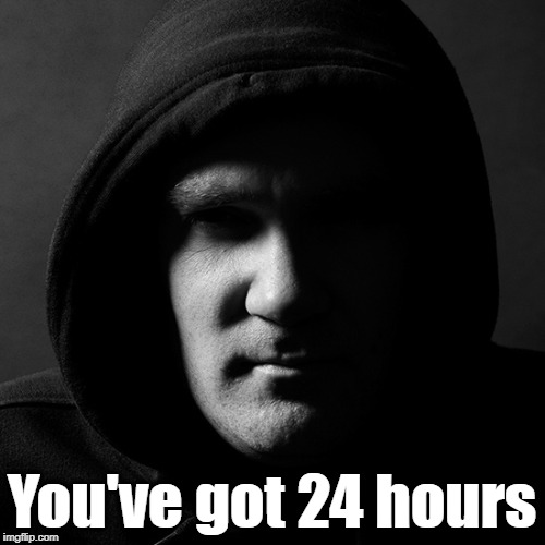 You've got 24 hours | made w/ Imgflip meme maker