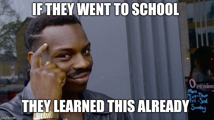 Roll Safe Think About It Meme | IF THEY WENT TO SCHOOL THEY LEARNED THIS ALREADY | image tagged in memes,roll safe think about it | made w/ Imgflip meme maker