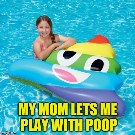 MY MOM LETS ME PLAY WITH POOP | made w/ Imgflip meme maker