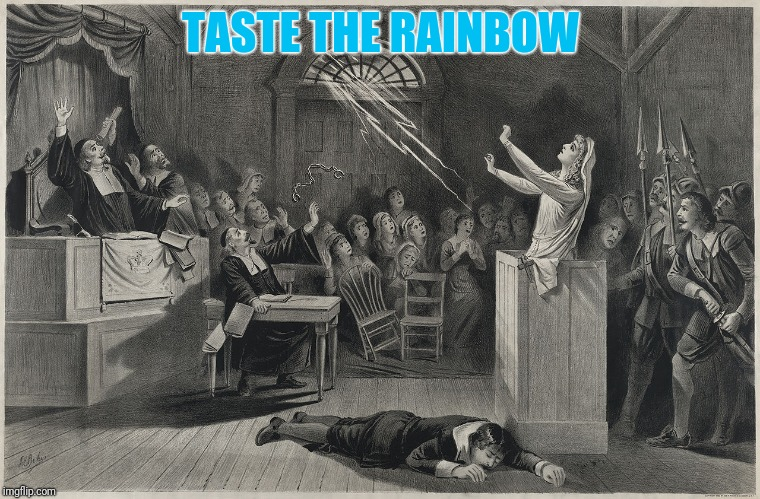 Salem Witch Trial | TASTE THE RAINBOW | image tagged in salem witch trial | made w/ Imgflip meme maker