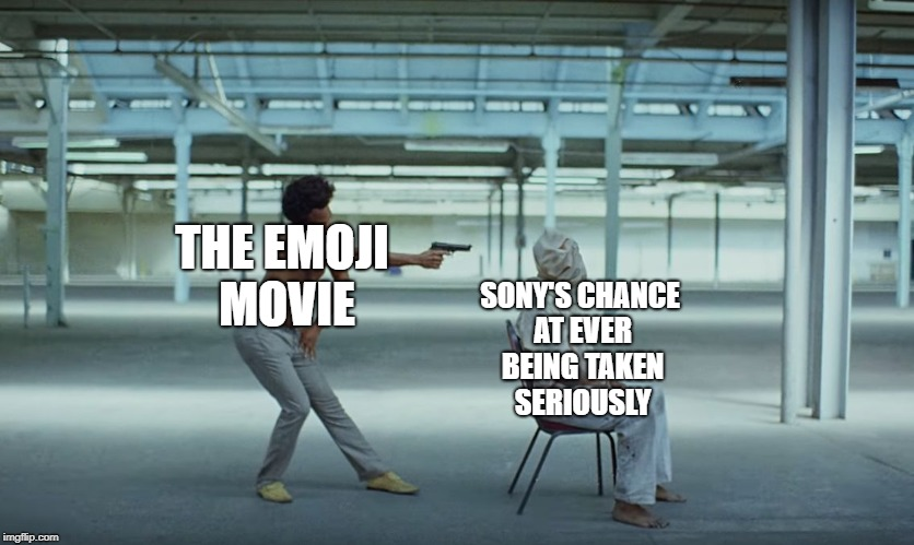 This is America | THE EMOJI MOVIE SONY'S CHANCE AT EVER BEING TAKEN SERIOUSLY | image tagged in this is america | made w/ Imgflip meme maker