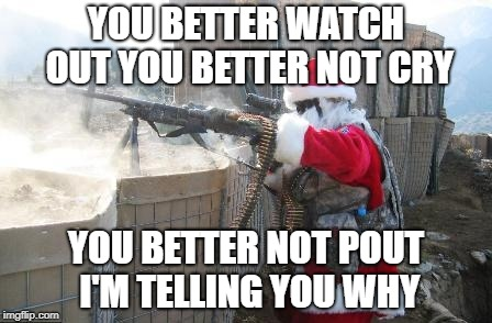 Hohoho Meme | YOU BETTER WATCH OUT YOU BETTER NOT CRY YOU BETTER NOT POUT I'M TELLING YOU WHY | image tagged in memes,hohoho | made w/ Imgflip meme maker