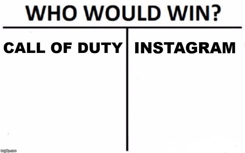 Who Would Win? Meme | CALL OF DUTY INSTAGRAM | image tagged in memes,who would win | made w/ Imgflip meme maker