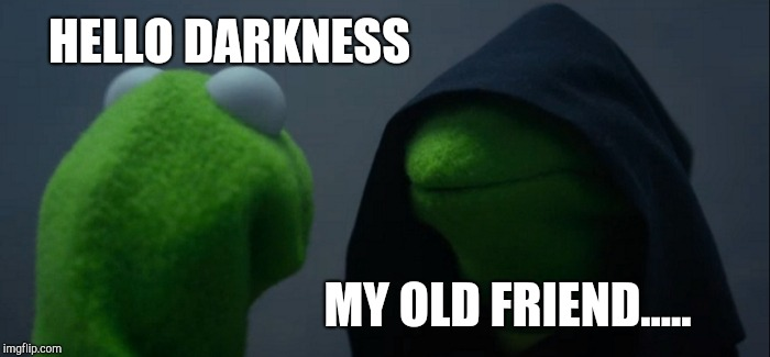 Evil Kermit Meme | HELLO DARKNESS MY OLD FRIEND..... | image tagged in memes,evil kermit | made w/ Imgflip meme maker