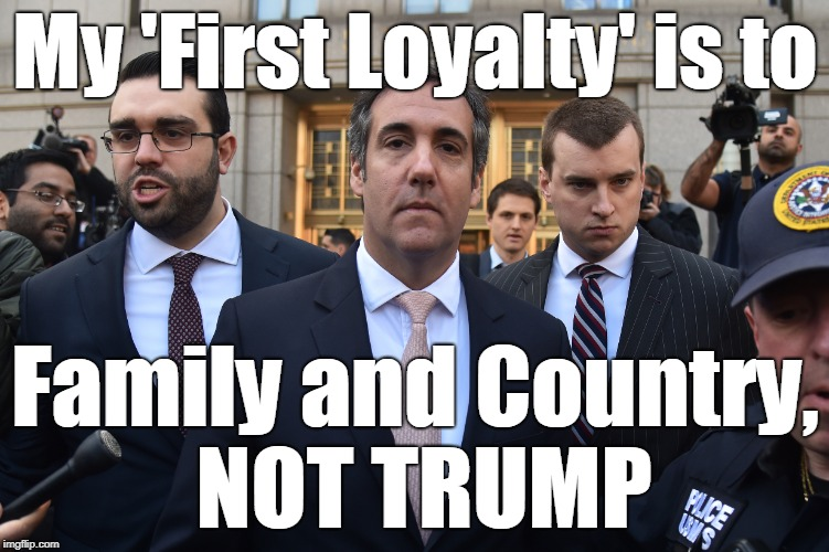 My 'First Loyalty' is to Family and Country, NOT TRUMP | image tagged in michael cohen,family,country,trump | made w/ Imgflip meme maker