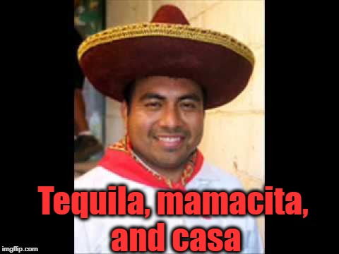 Tequila, mamacita, and casa | made w/ Imgflip meme maker