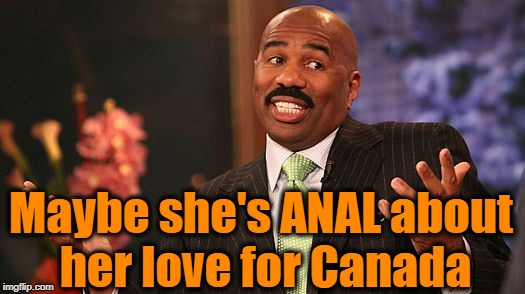 shrug | Maybe she's ANAL about her love for Canada | image tagged in shrug | made w/ Imgflip meme maker