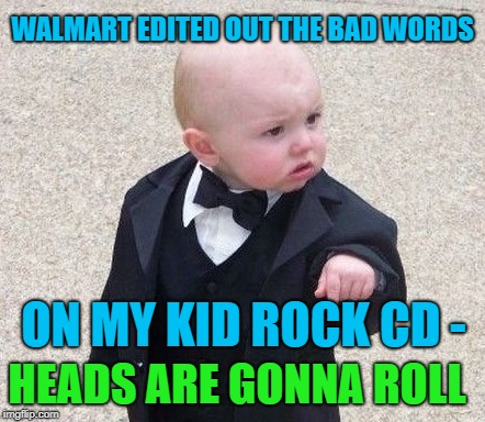 WALMART EDITED OUT THE BAD WORDS ON MY KID ROCK CD - HEADS ARE GONNA ROLL | made w/ Imgflip meme maker