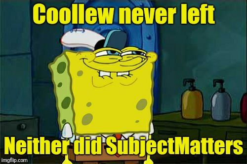 Dont You Squidward | Coollew never left Neither did SubjectMatters | image tagged in memes,dont you squidward,coollew,subjectmatters | made w/ Imgflip meme maker