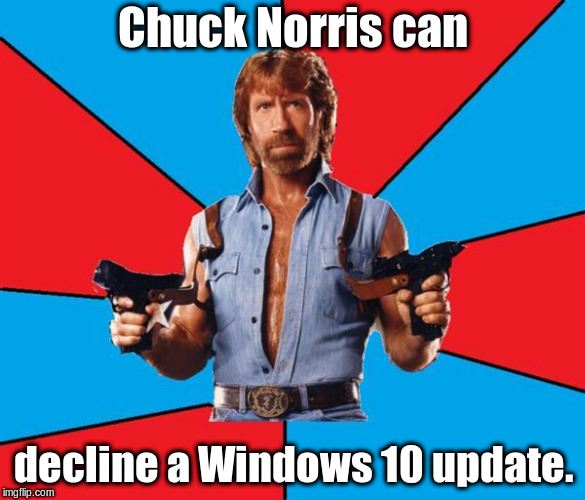 He can also turn off tracking information. | Chuck Norris can decline a Windows 10 update. | image tagged in memes,chuck norris with guns,chuck norris,windows 10 | made w/ Imgflip meme maker