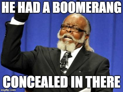 Too Damn High Meme | HE HAD A BOOMERANG CONCEALED IN THERE | image tagged in memes,too damn high | made w/ Imgflip meme maker