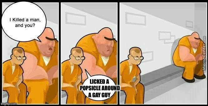 prisoners blank | LICKED A POPSICLE AROUND A GAY GUY | image tagged in prisoners blank | made w/ Imgflip meme maker