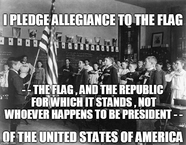I PLEDGE ALLEGIANCE TO THE FLAG OF THE UNITED STATES OF AMERICA - - THE FLAG , AND THE REPUBLIC FOR WHICH IT STANDS , NOT WHOEVER HAPPENS TO | image tagged in american flag | made w/ Imgflip meme maker