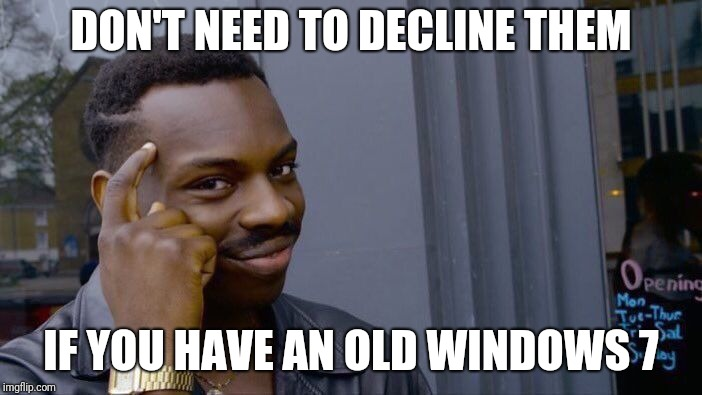 Roll Safe Think About It Meme | DON'T NEED TO DECLINE THEM IF YOU HAVE AN OLD WINDOWS 7 | image tagged in memes,roll safe think about it | made w/ Imgflip meme maker