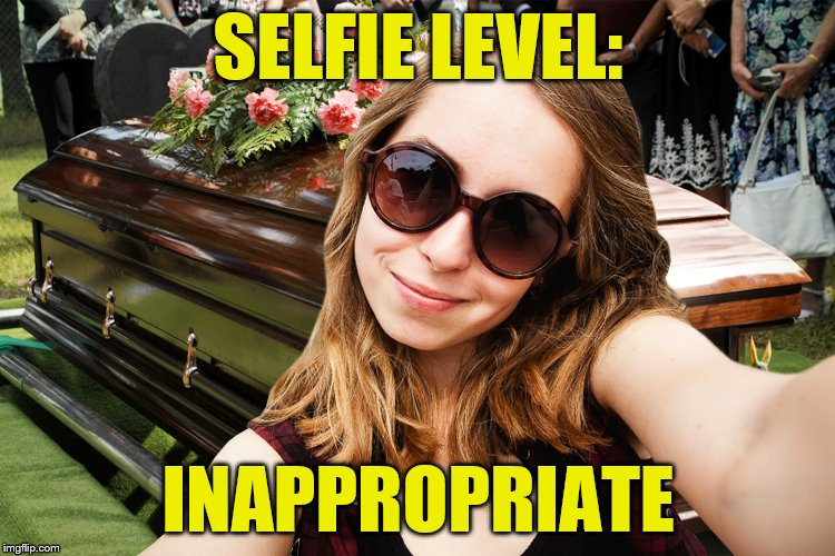 Is the casket technically photobombing? | SELFIE LEVEL: INAPPROPRIATE | image tagged in memes,selfie fail,funeral,inappropriate | made w/ Imgflip meme maker