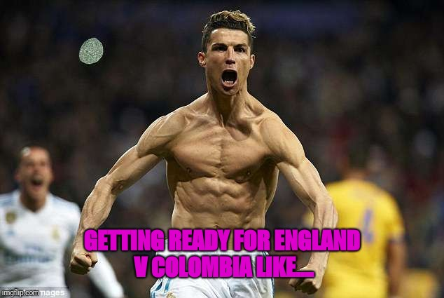 GETTING READY FOR ENGLAND V COLOMBIA LIKE.... | image tagged in england,colombia,world cup | made w/ Imgflip meme maker