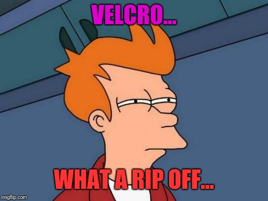 Futurama Fry Meme | VELCRO... WHAT A RIP OFF... | image tagged in memes,futurama fry | made w/ Imgflip meme maker