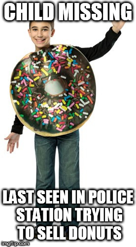CHILD MISSING LAST SEEN IN POLICE STATION TRYING TO SELL DONUTS | made w/ Imgflip meme maker