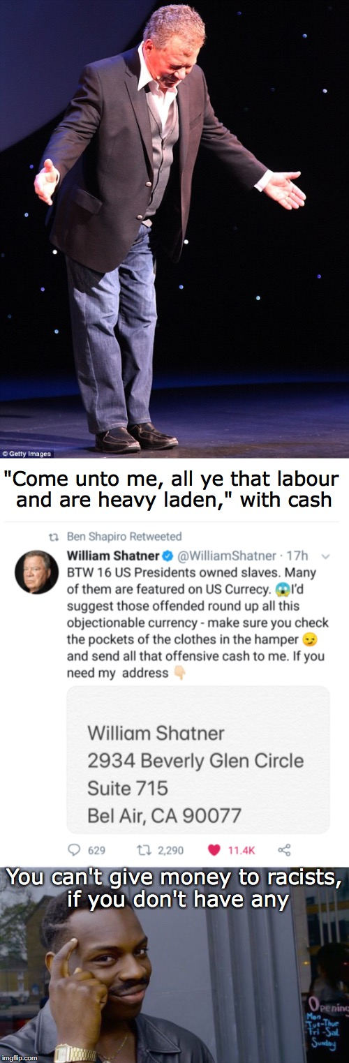 "For The Offended | ""Come unto me, all ye that labour and are heavy laden,"" with cash You can't give money to racists, if you don't have any 