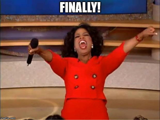 Oprah You Get A Meme | FINALLY! | image tagged in memes,oprah you get a | made w/ Imgflip meme maker