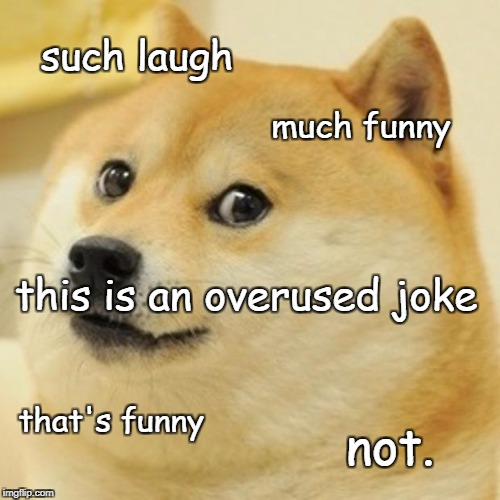Doge Meme | such laugh much funny this is an overused joke that's funny not. | image tagged in memes,doge | made w/ Imgflip meme maker