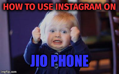 excited kid | HOW TO USE INSTAGRAM ON JIO PHONE | image tagged in excited kid | made w/ Imgflip meme maker