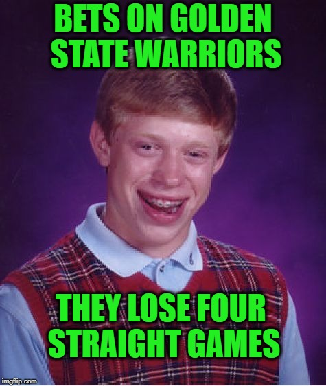 Bad Luck Brian Meme | BETS ON GOLDEN STATE WARRIORS THEY LOSE FOUR STRAIGHT GAMES | image tagged in memes,bad luck brian | made w/ Imgflip meme maker