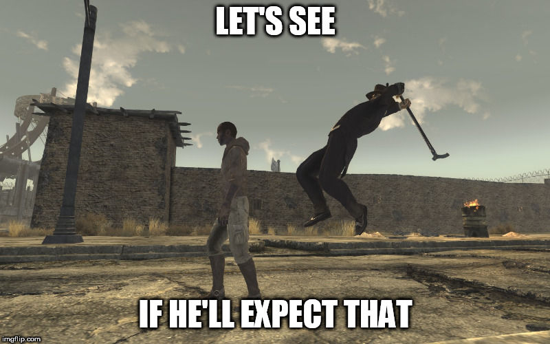 Fallout: New Vegas Unexpected Turn | LET'S SEE IF HE'LL EXPECT THAT | image tagged in fallout new vegas unexpected turn | made w/ Imgflip meme maker