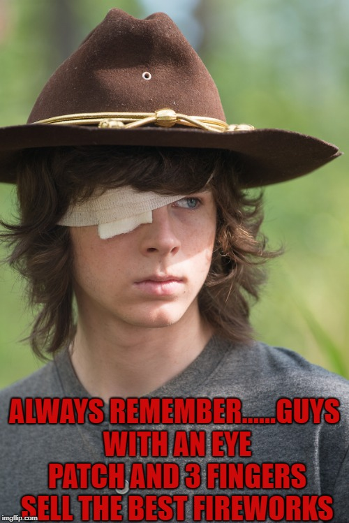 Carl eye patch | ALWAYS REMEMBER......GUYS WITH AN EYE PATCH AND 3 FINGERS SELL THE BEST FIREWORKS | image tagged in eye patch,funny,memes,fireworks,fire crackers,funny memes | made w/ Imgflip meme maker