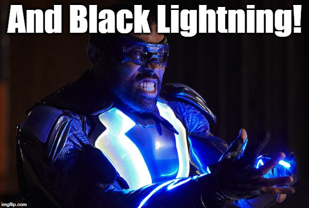 And Black Lightning! | image tagged in black lightning gritted teeth | made w/ Imgflip meme maker