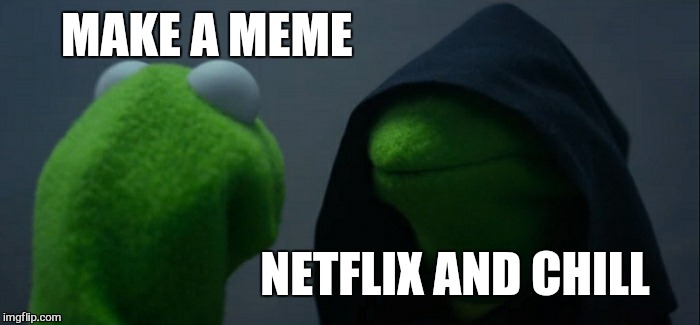 Evil Kermit Meme | MAKE A MEME NETFLIX AND CHILL | image tagged in memes,evil kermit | made w/ Imgflip meme maker