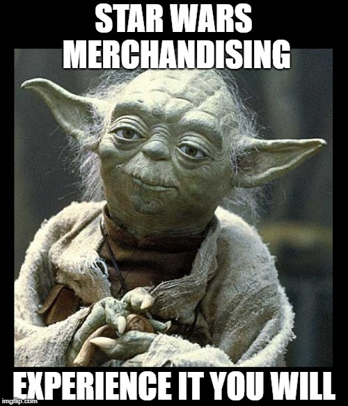 STAR WARS MERCHANDISING EXPERIENCE IT YOU WILL | made w/ Imgflip meme maker